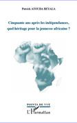 Cinquante ans après les indépendances, quel héritage pour la jeunesse africaine ?