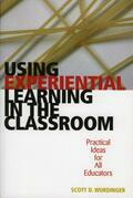 Using Experiential Learning in the Classroom: Practical Ideas for All Educators
