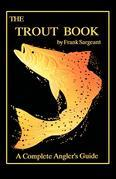 The Trout Book: A Complete Anglers Guide Book 5