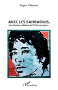 Avec les sahraouis - une histoire solidaire de 1975 à nos jo