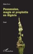 Possession, magie et prophétie en Algérie