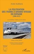 La politisation des trains à grande vitesse en Espagne (1986-2011)