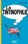 LA TINTINOPHILIE EN 300 QUESTIONS