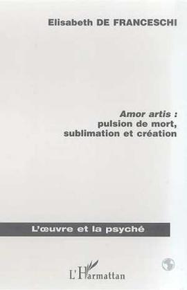 AMOR ARTIS : PULSION DE MORT, SUBLIMATON ET CREATION