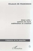 AMOR ARTIS : PULSION DE MORT, SUBLIMATON ET CREATION