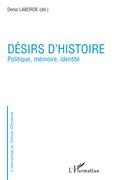 Désirs d'histoire - politique, mémoire, identité