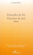 Etincelles de foi. flammes de joie - poèmes