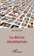 La dérive identitariste