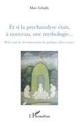 Et si la psychanalyse était À nouveau, une mythologie... - p