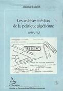 LES ARCHIVES INEDITES DE LA POLITIQUE ALGERIENNE