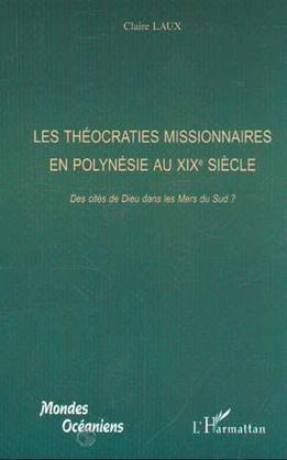 LES THÉOCRATIES MISSIONNAIRES EN POLYNÉSIE AU XIXe