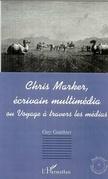 CHRIS MARKER, ÉCRIVAIN MULTIMÉDIA ou Voyage à travers les mé