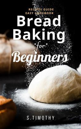Bread Baking for Beginners Recipes Guide Easy Cookbook