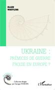 Ukraine : prémices de guerre froide en Europe ?
