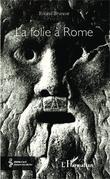 La folie à Rome