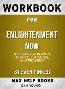 Workbook for Enlightenment Now: The Case for Reason, Science, Humanism, and Progress (Max-Help Workbooks)