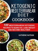Ketogenic Mediterranean Diet Cookbook: 100 Mediterranean Ketogenic Recipes To Burn Fat, Lose Weight And Become Healthier