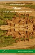 Maroc. Voyage dans les royaumes perdus