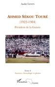 Ahmed sékou touré (1922-1984) président de la guinée - (tome