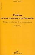Flaubert ou une conscience en formation - ethique et esthéti