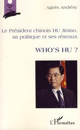 Le président chinois HU Jintao, sa politique et ses réseaux