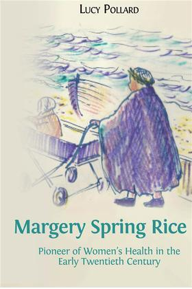 Margery Spring Rice: Pioneer of Women's Health in the Early Twentieth Century