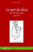 LA MORT DES DIEUX RECIT DES TEMPS AZTEQUES 1325 1521