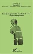 Du corps imaginaire à la singularité du corps : le féminin en question