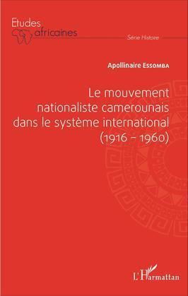 Le mouvement nationaliste camerounais dans le système international (1916-1960)