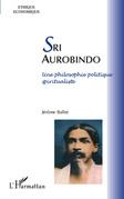 Sri aurobindo - une philosophie politique spiritualiste