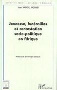 Jeunesses, Funérailles et Contestation Socio-Politique en Afrique
