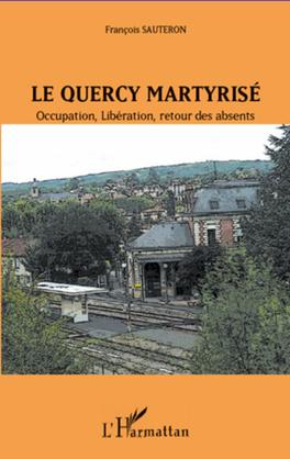 Le quercy martyrisé - occupation, libéra