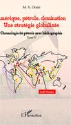 Amérique, pétrole, domination : une stratégie globalisée (T.