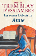 Les soeurs Deblois, tome 3: Anne