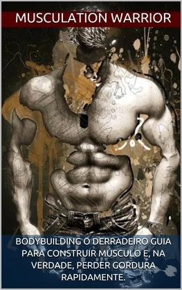 Bodybuilding o derradeiro guia para construir músculo