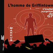 L'homme de Griffintown T1 L'invité surprise du G7