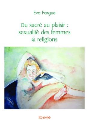 Du sacré au plaisir : sexualité des femmes & religions