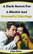A Dark Secret For A Blissful And Successful Marriage Life