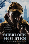 The Complete Illustrated Novels of Sherlock Holmes: With 37 short stories