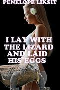 I Lay With The Lizard And Laid His Eggs