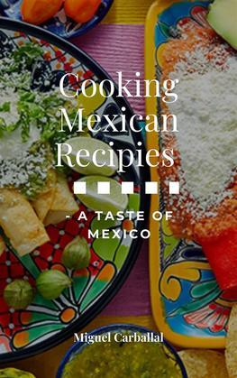Cooking Mexican Recipies - A Taste Of Mexico
