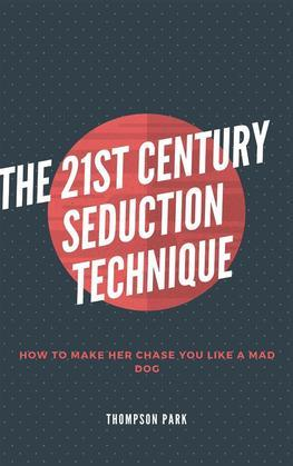 The 21st Century Seduction Technique: How to make her chase you like a mad dog