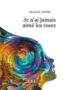 Je n'ai jamais aimé les roses