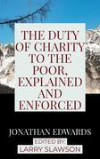 The Duty of Charity to the Poor, Explained and Enforced