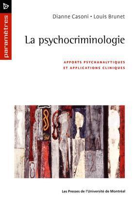 La psychocriminologie. Apports psychanalytiques et applications cliniques