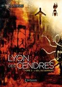 Lyon des Cendres – tome 3 : L'œil du serpent