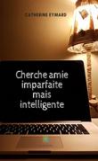 Cherche amie imparfaite mais intelligente