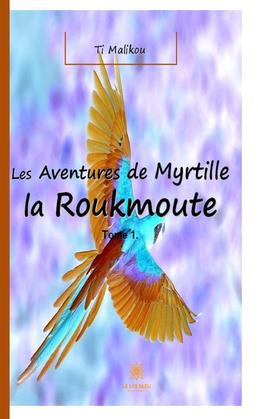 Les aventures de Myrtille la Roukmoute - Tome 1