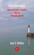 Petit livre blanc des secrets inédits de la méditation