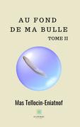 Au fond de ma bulle - Tome II